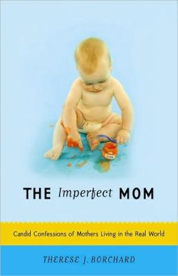 Imperfect Mom: Candid Confessions of Mothers Living in the Real World