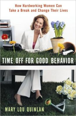 Time Off for Good Behavior: How Hard Working Women Can Take a Break and Change Their Lives