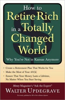How to Retire Rich in a Totally Changed World: Why You're Not in Kansas Anymore