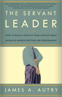 Servant Leader: How to Build a Creative Team, Develop Great Morale, and Improve Bottom-Line Performance