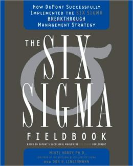 Six SIGMA Fieldbook: How Dupont Successfully Implemented the Six SIGMA Breakthrough Management Strategy