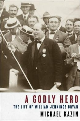 Godly Hero: The Life of William Jennings Bryan