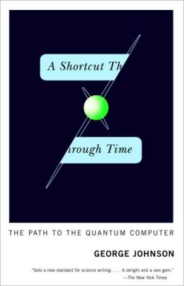 Shortcut Through Time: The Path to the Quantum Computer