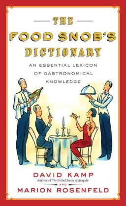 Food Snob's Dictionary: An Essential Lexicon of Gastronomical Knowledge