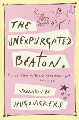 Unexpurgated Beaton: The Cecil Beaton Diaries as He Wrote Them, 1970-1980