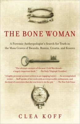 Bone Woman: A Forensic Anthropologist's Search for Truth in the Mass Graves of Rwanda, Bosnia, Croatia, and Kosovo