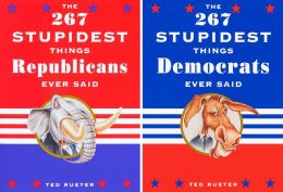 The 267 Stupidest Things Republicans/Democrats Said: Flip-Book