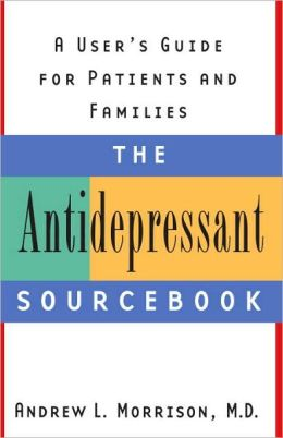 The Antidepressant Sourcebook: A User's Guide for Patients and Families