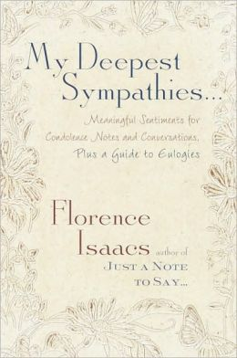My Deepest Sympathies...: Meaningful Sentiments for Condolence Notes and Conversations, Plus a Guide to Eulogies