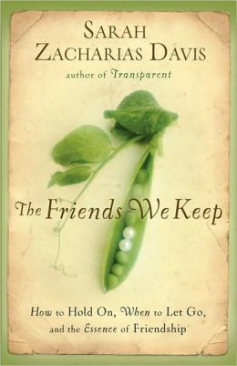 Friends We Keep: How to Hold On, When to Let Go, and the Essence of Friendship