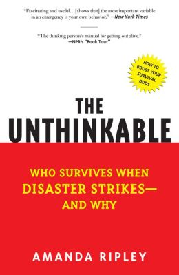 Unthinkable: Who Survives When Disaster Strikes - and Why
