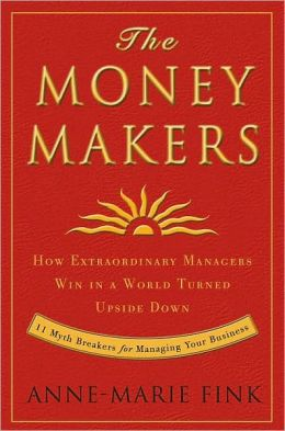 Moneymakers: How Extraordinary Managers Win in a World Turned Upside Down