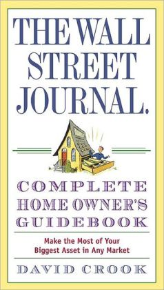 Wall Street Journal Complete Homeowner's Guidebook: Make the Most of Your Biggest Asset in Any Market