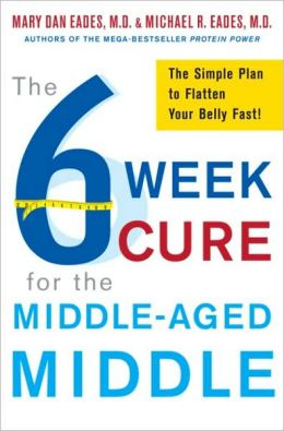 6-Week Cure for the Middle-Aged Middle: The Simple Plan to Flatten Your Belly Fast!