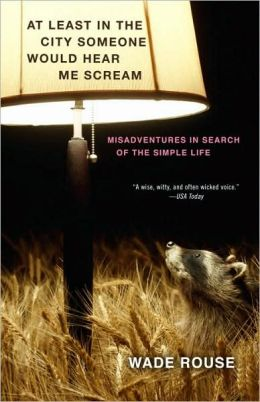 At Least in the City Someone Would Hear Me Scream: Misadventures in Search of the Simple Life