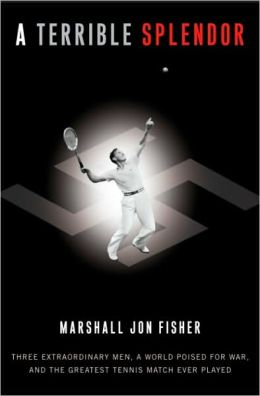 Terrible Splendor: Three Extraordinary Men, a World Poised for War, and the Greatest Tennis Match Ever Played