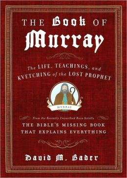The Book of Murray: The Life, Teachings, and Kvetching of the Lost Prophet
