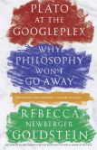 Book Cover Image. Title: Plato at the Googleplex:  Why Philosophy Won't Go Away, Author: Rebecca Goldstein