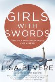 Book Cover Image. Title: Girls with Swords:  How to Carry Your Cross Like a Hero, Author: Lisa Bevere