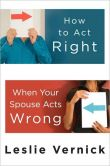 Book Cover Image. Title: How to Act Right When Your Spouse Acts Wrong, Author: Leslie Vernick