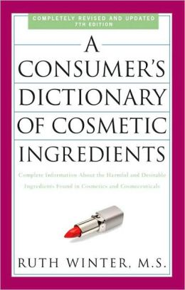 Consumer's Dictionary of Cosmetic Ingredients, 7th Edition: Complete Information About the Harmful and Desirable Ingredients in Cosmetics and Cosmeceuticals
