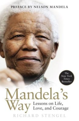 Mandela's Way: Lessons on Life, Love, and Courage
