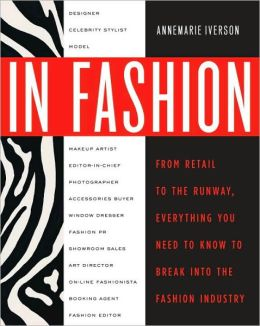 In Fashion From Runway To Retail Everything You Need To Know To Break Into The Fashion