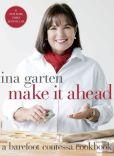 Book Cover Image. Title: Make It Ahead:  A Barefoot Contessa Cookbook, Author: Ina Garten