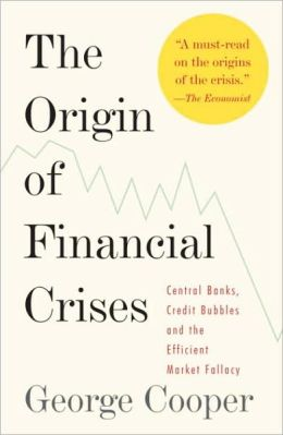 Origin of Financial Crises: Central Banks, Credit Bubbles, and the Efficient Market Fallacy