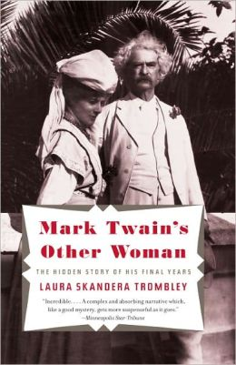 Mark Twain's Other Woman: The Hidden Story of His Final Years
