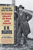 Book Cover Image. Title: The Man Who Saved the Union:  Ulysses Grant in War and Peace, Author: H. W. Brands