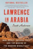 Book Cover Image. Title: Lawrence in Arabia:  War, Deceit, Imperial Folly and the Making of the Modern Middle East, Author: Scott Anderson