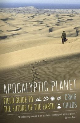 Apocalyptic Planet: A Field Guide to the Future of the Earth