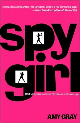 Spygirl: True Adventures from My Life as a Private Eye