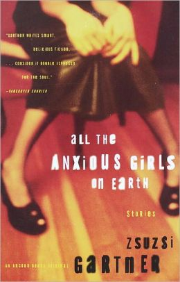 All the Anxious Girls on Earth: Stories