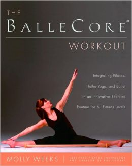 The BalleCore Workout: Integrating Pilates, Hatha Yoga, and Ballet in Innovative Workouts for All Fitness Levels