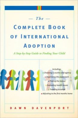 Complete Book of International Adoption: A Step by Step Guide to Finding Your Child