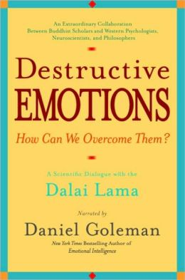Destructive Emotions - How Can We Overcome Them?: A Scientific Dialogue with the Dalai Lama