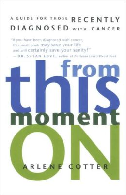 From This Moment On: A Guide for Those Recently Diagnosed with Cancer
