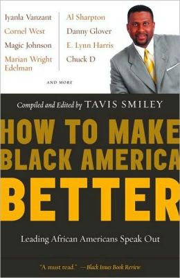 How to Make Black America Better: Leading African Americans Speak Out