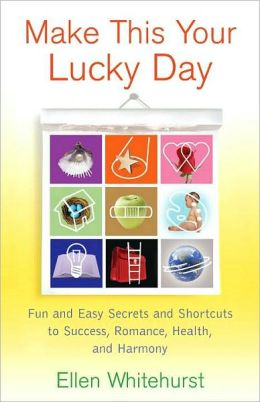 Make This Your Lucky Day: Fun and Easy Secrets and Shortcuts to Success, Romance, Health, and Harmony