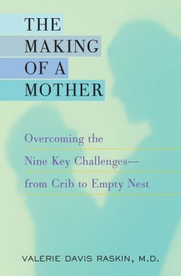 Making of a Mother: Overcoming the Nine Key Challenges--from Crib to Empty Nest