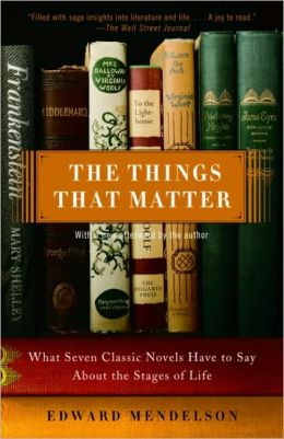 Things That Matter: What Seven Classic Novels Have to Say about the Stages of Life