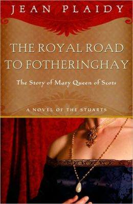 The Royal Road to Fotheringhay: The Story of Mary Queen of Scots