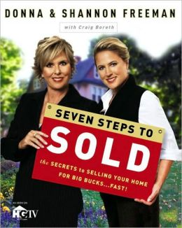 Seven Steps to Sold: The Secrets to Selling Your Home for Big Bucks... Fast!
