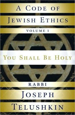 Code of Jewish Ethics: You Shall Be Holy