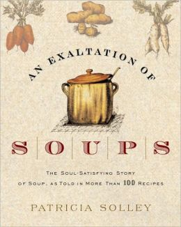 An Exaltation of Soups: The Soul-Satisfying Story of Soup, As Told in More Than 100 Recipes