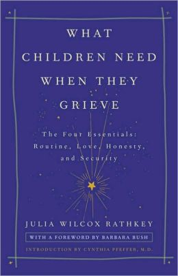 What Children Need When They Grieve: The Four Essentials: Routine, Love, Honesty, and Security