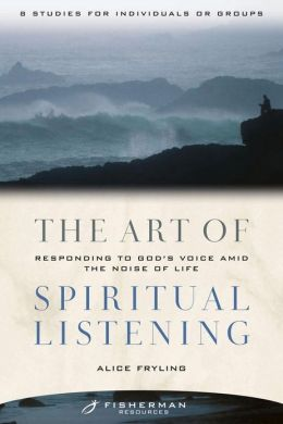Art of Spiritual Listening: Responding to God's Voice Amid the Noise of Life