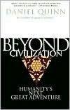 Beyond Civilization: Humanity's Next Great Adventure